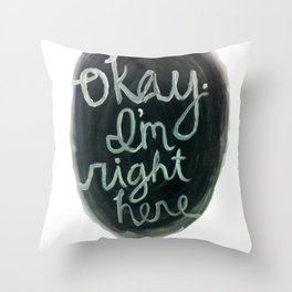 """""""Okay, I'm right here.""""  Throw Pillow"""
