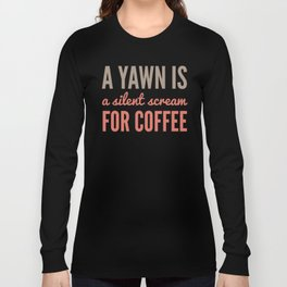A YAWN IS A SILENT SCREAM FOR COFFEE (Brown) Long Sleeve T-shirt