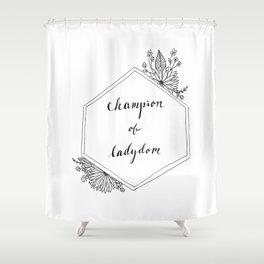 Champion of Ladydom No. 1 Shower Curtain