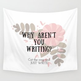 Why Aren't You Writing? Wall Tapestry