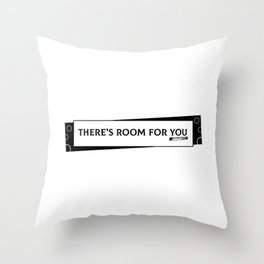 There's Room For You Throw Pillow