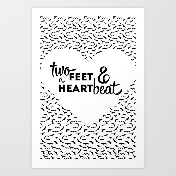 TWO FEET & A HEART BEAT Art Print