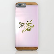 Living life as a work of art Slim Case iPhone 6s