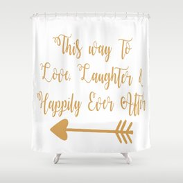 Love Laughter And Happily Ever After Shower Curtain