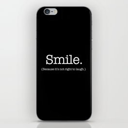 Smile (Because It's Not Right To Laugh.) iPhone Skin