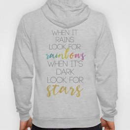 WHEN IT RAINS LOOK FOR RAINBOWS WHEN ITS DARK LOOK FOR STARS Hoody