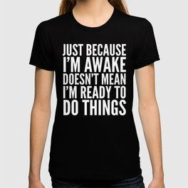 Just Because I'm Awake Doesn't Mean I'm Ready To Do Things (Eggplant) T-shirt