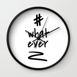 Hashtag whatever / minimalist design / typography Wall Clock