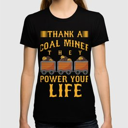Coal Mining Mineral Miners Rocks Thank A Coal Miner They Power Your Life Gift T-shirt