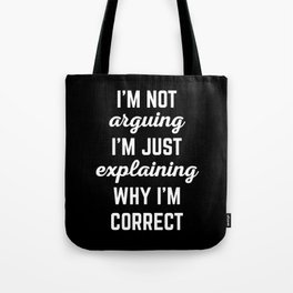 Explaining Why I'm Correct Funny Quote Tote Bag