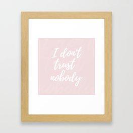 I don't trust nobody Framed Art Print