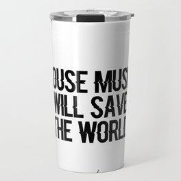 House Music Will Save The World Travel Mug