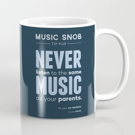 Never Listen to MORE of the Same Music — Music Snob Tip #128.5 Coffee Mug