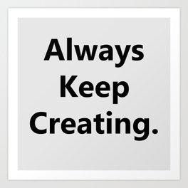 Always Keep Creating Art Print