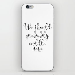 We Should Probably Cuddle Now, Home Decor, Bedroom Decor, Typography Art, Printable Art iPhone Skin