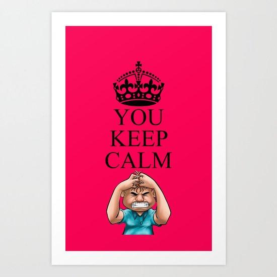 YOU KEEP CALM Art Print