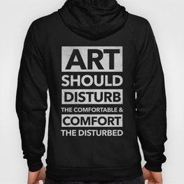 Art should disturb the comfortable & comfort the disturbed - White on Black Hoody