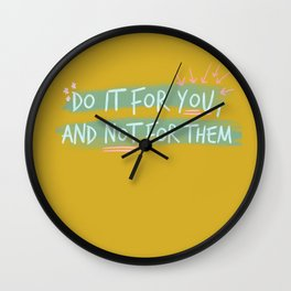 """Do It For You and Not for Them"" Quote Design Wall Clock"