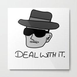 Heisenberg Deal with it Metal Print