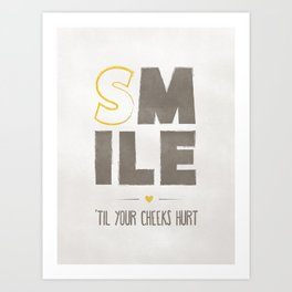 Smile 'til Your Cheeks Hurt Art Print
