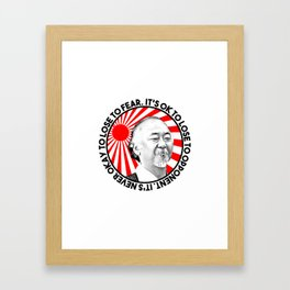 "Mr Miyagi said: ""It's ok to lose to opponent. It's never okay to lose to fear"" Framed Art Print"