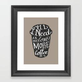 all I need is love ( and more coffee) Framed Art Print