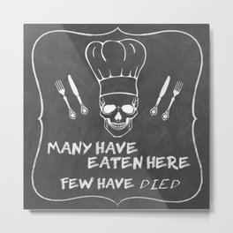 Many have eaten here few have died Metal Print