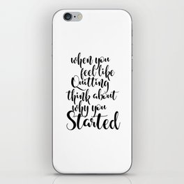 QUOTE TYPOGRAPHY - When You Feel Like Quitting Think About Why You Started iPhone Skin