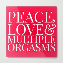LOVE, PEACE AND MULTIPLE ORGASMS Metal Print