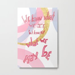 What We May Be by Shakespeare Metal Print