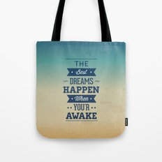 The best dreams happen when you're awake Tote Bag