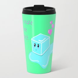You Make Me Melt Travel Mug