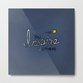 You inspire others Metal Print