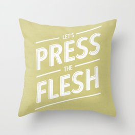 Let's Press The Flesh Throw Pillow