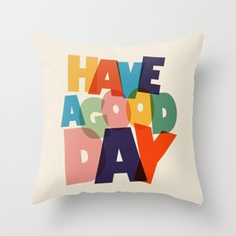 HAVE A GOOD DAY - typography Throw Pillow