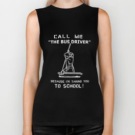 call me the bus driver because i'm taking you to school bus driver Biker Tank
