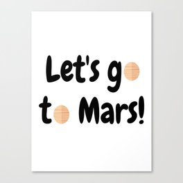 Let's go to Mars - Space Travel - Science Geek Canvas Print