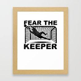 Goalkeeper Goalie Soccer Gift Fear The Keeper Framed Art Print