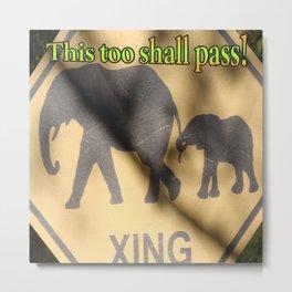 This too shall pass! Metal Print