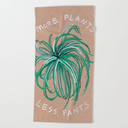 More Plants Less Pants Beach Towel