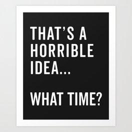 That's A Horrible Idea Funny Quote Art Print