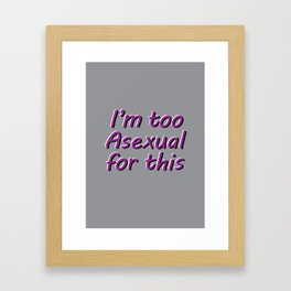I'm Too Asexual For This - large gray bg Framed Art Print