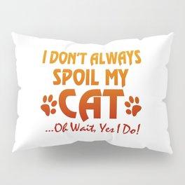 I don't always spoil my cat Pillow Sham