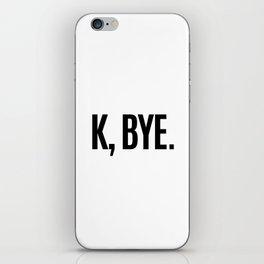 K, BYE OK BYE K BYE KBYE iPhone Skin