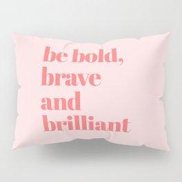 be bold III Pillow Sham