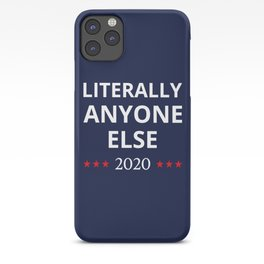 Election 2020, Anti-Trump - Anyone Else II iPhone Case