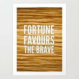 06. Fortune favours the brave Art Print