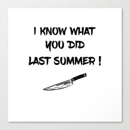 I KNOW WHAT YOU DID LAST SUMMER Canvas Print