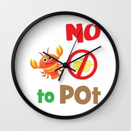 Lobster T-shirt for Men, Women and Kids Say NO to pot Wall Clock