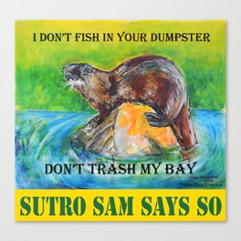 Don't Trash My Bay - Sutro Sam Says So Canvas Print